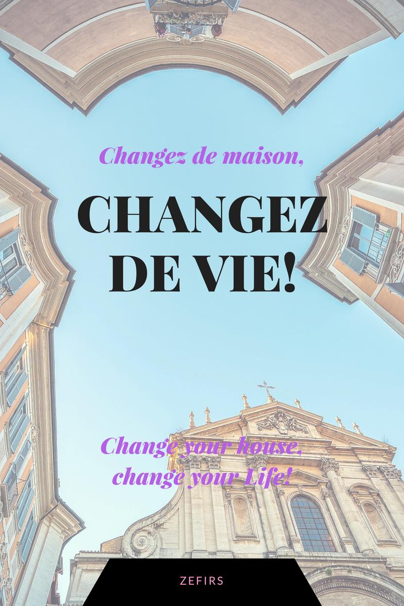 Changez de maison, changez de vie!