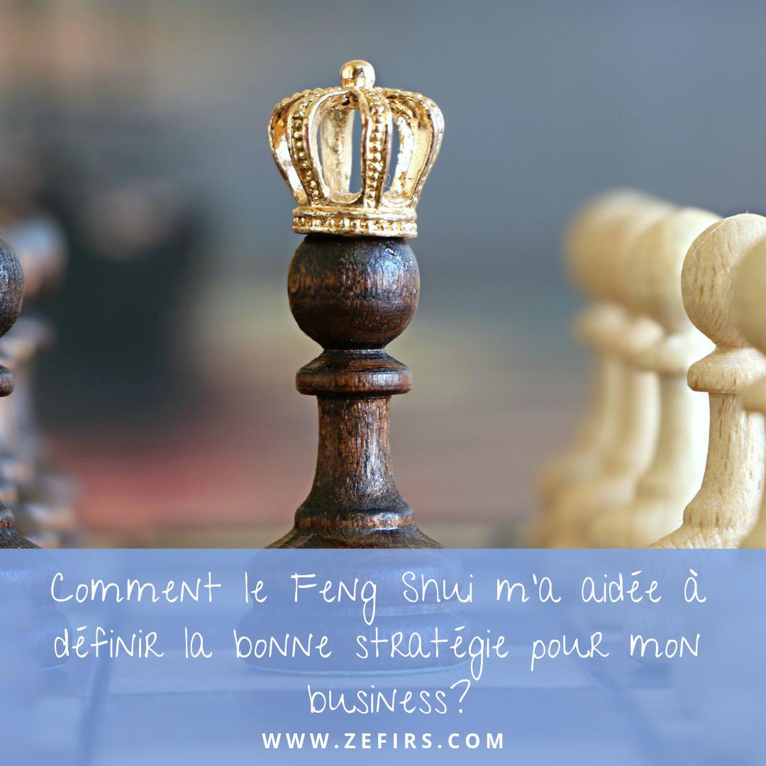 Comment le Feng Shui m'a aidée à définir la bonne stratégie pour mon business